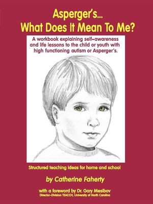 Asperger's What Does It Mean to Me?: A Workbook Explaining Self Awareness and Life Lessons to the Child or Youth with High Functioning Autism or Asper 9781885477590