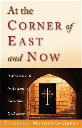 At the Corner of East and Now: A Modern Life in Ancient Christian Orthodoxy 9781888212341
