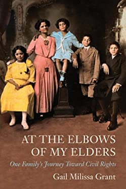 At the Elbows of My Elders at the Elbows of My Elders at the Elbows of My Elders: One Family's Journey Toward Civil Rights One Family's Journey Toward 9781883982669