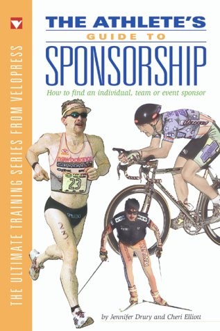 Athlete's Guide to Sponsorship: How to Find an Individual, Team, or Event Sponsor 9781884737787