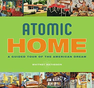 Atomic Home: A Guided Tour of the American Dream 9781888054897