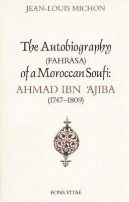 Autobiography of a Moroccan Sufi: Ahmad Ibn 'Ajiba [1747 - 1809] 9781887752206