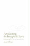 Awakening the Energies of Love: Discovering Fire for the Second Time 9781883647162