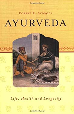 Ayurveda: Life, Health and Longevity 9781883725099