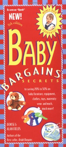 Baby Bargains: Secrets to Saving 20% to 50% on Baby Furniture, Equipment, Clothes, Toys, Maternity Wear, and Much, Much More! 9781889392141