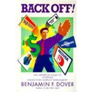 Back Off: The Definitive Guide to Stopping Collection Agency Harassment 9781880925041