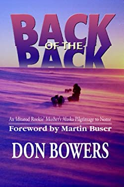 Back of the Pack: An Iditarod Rookie Muster's Alaska Pilgrimage to Nome 9781888125245