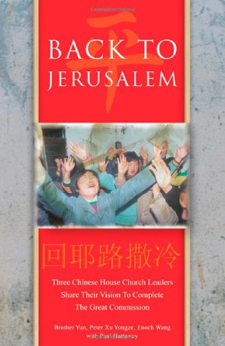 Back to Jerusalem: Three Chinese House Church Leaders Share Their Vision to Complete the Great Commission 9781884543890