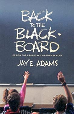 Back to the Blackboard: Design for a Bibical Christian School 9781889032054