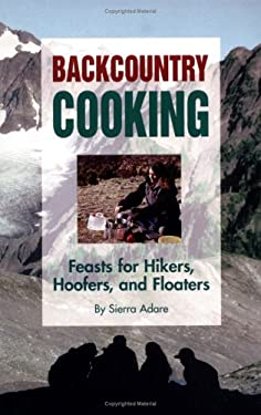Backcountry Cooking: Feasts for Hikers, Hoofers, and Floaters 9781886609020