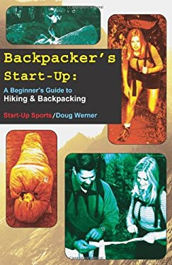 Backpacker's Start-Up: A Beginner's Guide to Hiking and Backpacking 9781884654107