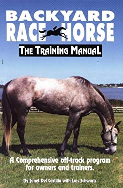 Backyard Race Horse: The Training Manual, a Comprehensive Off-Track Program for Owners and Trainers 9781884475016
