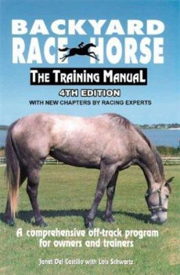 Backyard Race Horse: The Training Manual: A Comprehensive Off-Track Program for Owners and Trainers 9781884475023