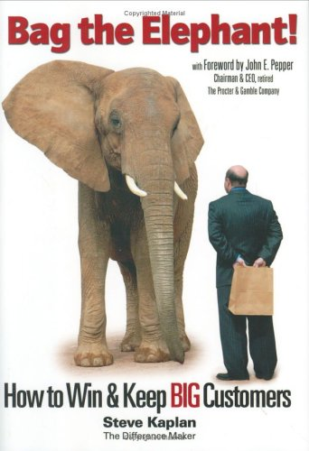 Bag the Elephant!: How to Win and Keep Big Customers 9781885167620