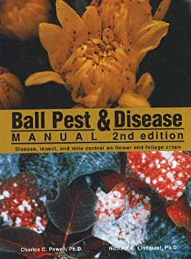 Ball Pest & Disease Manual: Disease, Insect, and Mite Control on Flower and Foliage Crops