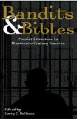 Bandits & Bibles: Convict Literature in Nineteenth-Century America 9781888451375