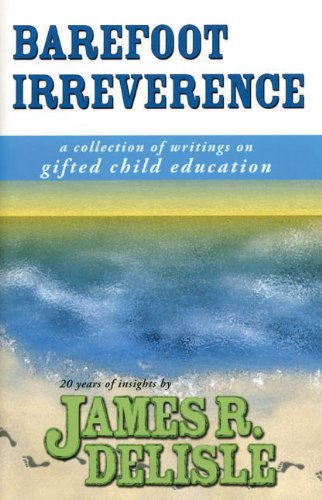 Barefoot Irreverence: A Collection of Writings on Gifted Child Education 9781882664795
