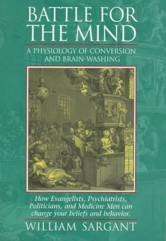 Battle for the Mind: A Physiology of Conversion and Brain-Washing 9781883536060