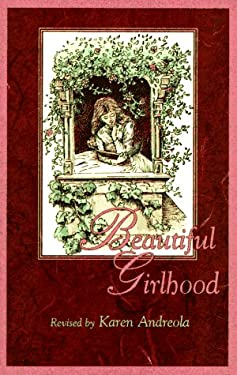 Beautiful Girlhood: Revised by Karen Andreola 9781883934026