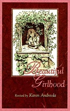 Beautiful Girlhood: Revised by Karen Andreola