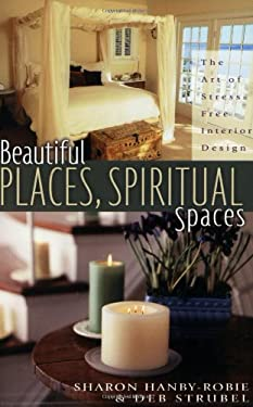 Beautiful Places, Spiritual Spaces: The Art of Stress-Free Interior Design 9781881273189