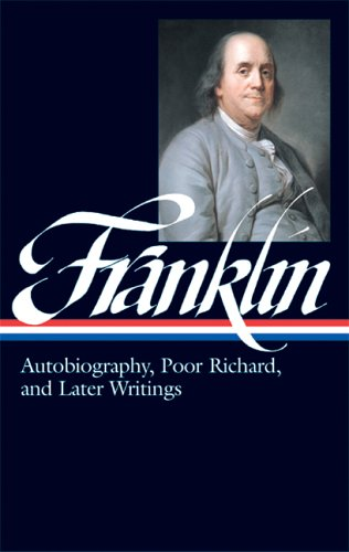 Benjamin Franklin: Autobiography, Poor Richard, and Later Writings 9781883011536