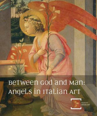 Between God and Man: Angels in Italian Art: The Annie Laurie Swaim Hearin Memorial Exhibition Series 9781887422154