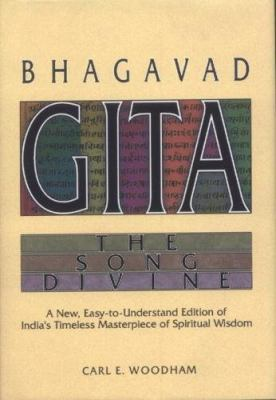 Bhagavad-Gita: The Song Divine: A New, Easy-To-Understand Edition of India's Timeless Masterpiece of Spiritual Wisdom 9781887089265