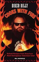 Biker Billy Cooks with Fire: Robust Recipes from America's Most Outrageous Television Chef 7671307