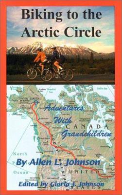 Biking to the Arctic Circle: Adventures with Grandchildren 9781880675038