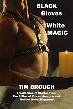 Black Gloves White Magic: A Collection of Stories from the Editor of Vulcan American and Rubber Rebel Magazine 9781887895507
