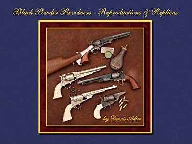 Black Powder Revolvers: Reproductions & Replicas 9781886768826
