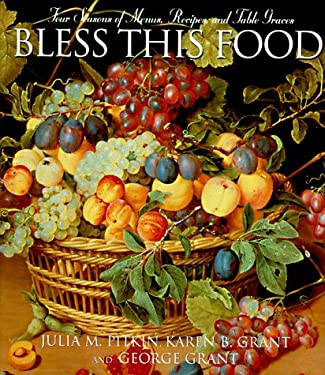 Bless This Food: Four Seasons of Menus, Recipes, and Table Graces 9781888952056
