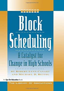 Block Scheduling: A Catalyst for Change in High Schools 9781883001148