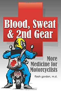 Blood, Sweat & 2nd Gear: More Medicine for Motorcyclists 9781884313639