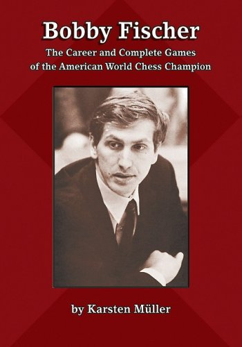 Bobby Fischer: The Career and Complete Games of the American World Chess Champion 9781888690590