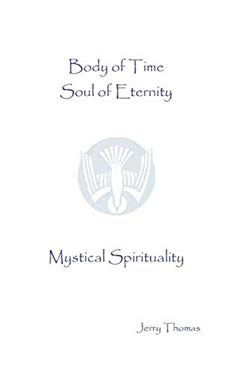 Body of Time, Soul of Eternity: Mystical Spirituality 9781888468892