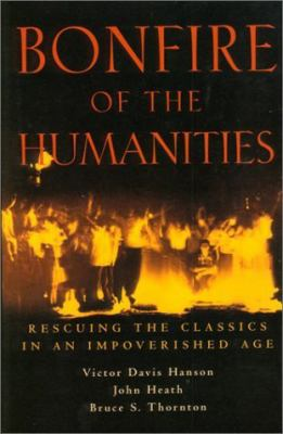 Bonfire of the Humanities: Rescuing the Classics in an Impoverished Age 9781882926541