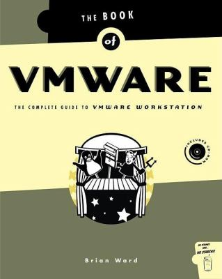 Book of Vmware: The Complete Guide to Vmware Workstation 9781886411722