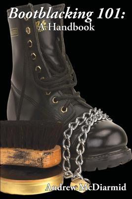 Bootblacking 101: A Handbook 9781887895699