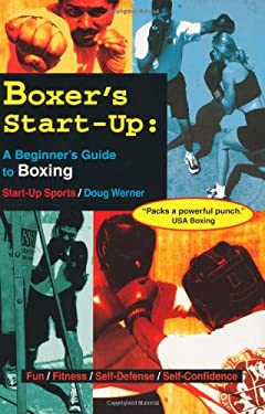 Boxer's Start-Up: A Beginners Guide to Boxing 9781884654091