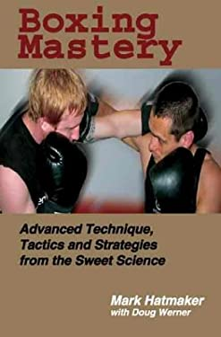 Boxing Mastery: Advanced Technique, Tactics, and Strategies from the Sweet Science 9781884654213