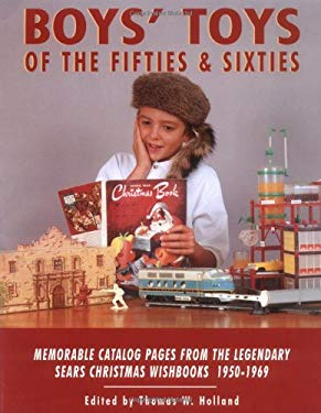 Boys' Toys of the Fifties and Sixties: Memorable Catalog Pages Form the Legendary Sears Christmas Wishbooks of the 1950s and 1960s 9781887790017