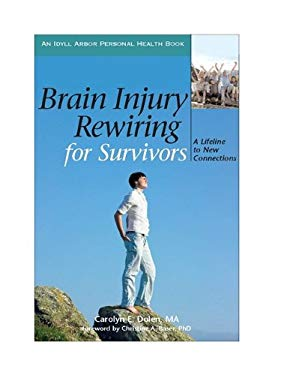 Brain Injury Rewiring for Survivors: A Lifeline to New Connections 9781882883592
