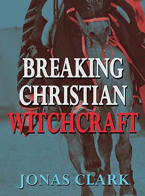 Breaking Christian Witchcraft 9781886885448