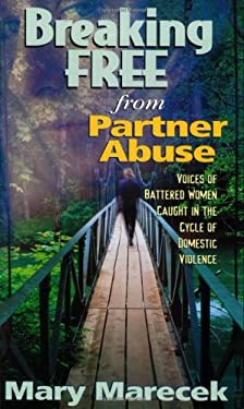 Breaking Free from Partner Abuse: Voices of Battered Women Caught in the Cycle of Domestic Violence 9781885356536