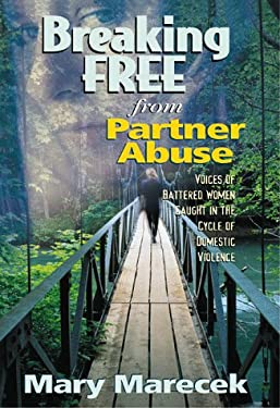 Breaking Free from Partner Abuse: Voices of Battered Women Caught in the Cycle of Domestic Violence 9781885356574