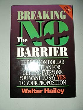 Breaking the No Barrier: The Billion Dollar Battle Plan Battle Plan for Getting to Yes
