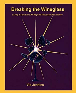 Breaking the Wineglass, Living a Spiritual Life Beyond Religious Boundaries 9781885852496