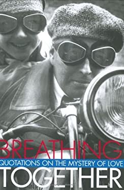 Breathing Together: Quotations on the Mystery of Love 9781883211844